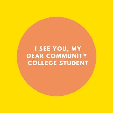 I See you, my Dear Community College student